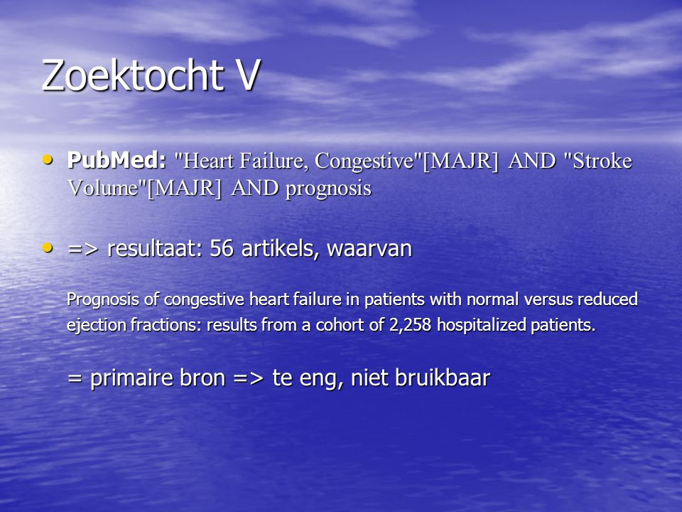 Zoektocht V PubMed: Heart Failure, Congestive [MAJR] AND Stroke Volume [MAJR] AND prognosis.